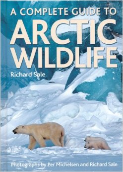 A Complete Guide to Arctic Wildlife by Richard Sale