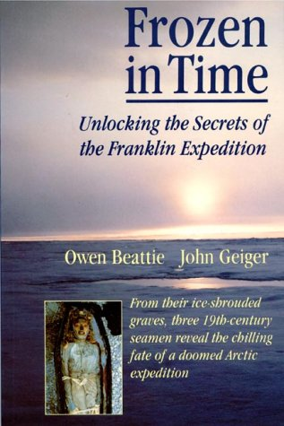 Frozen in Time: Unlocking the Secrets of the Franklin Expedition by Owen Beattie and John Geiger
