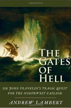 The Gates of Hell: Sir John Franklyn's Tragic Quest for the North West Passage by Andrew Lambert